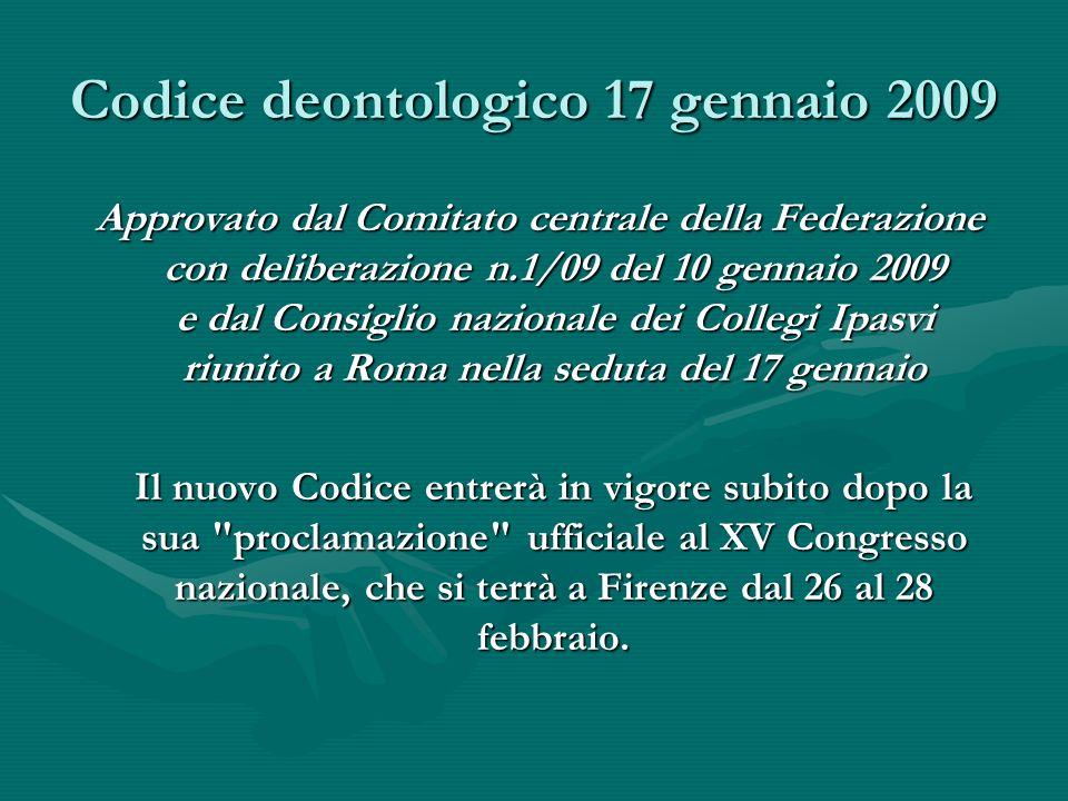 Codice deontologico 17 gennaio 2009 Approvato dal Comitato centrale della Federazione con deliberazione n.1/09 del 10 gennaio 2009 e dal Consiglio naz