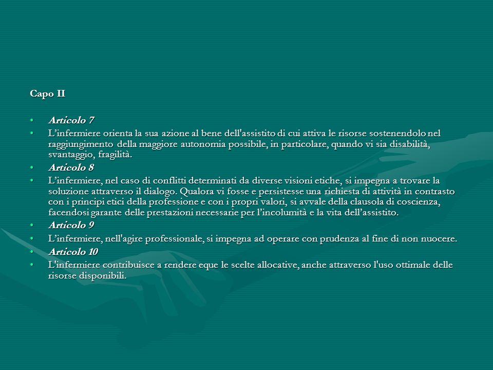 Capo II Articolo 7Articolo 7 Linfermiere orienta la sua azione al bene dell'assistito di cui attiva le risorse sostenendolo nel raggiungimento della m