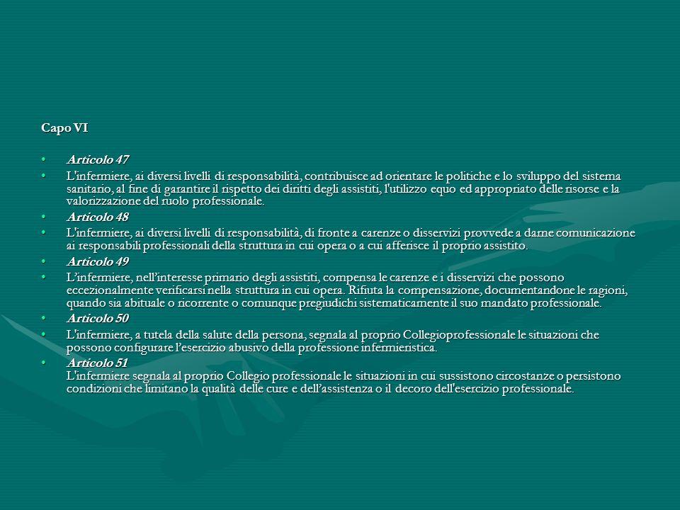 Capo VI Articolo 47Articolo 47 L'infermiere, ai diversi livelli di responsabilità, contribuisce ad orientare le politiche e lo sviluppo del sistema sa