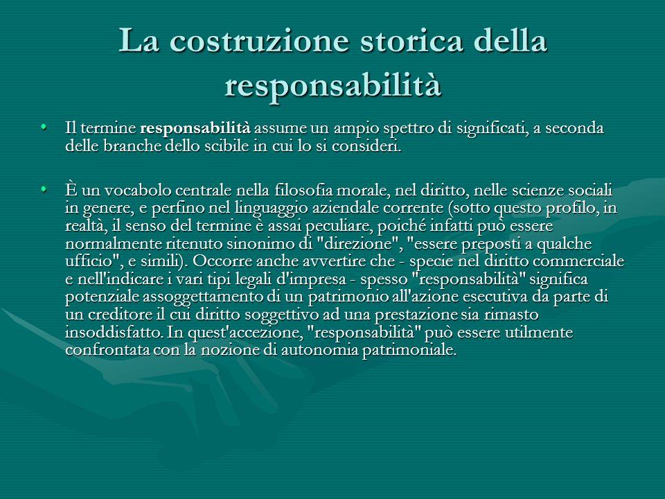 La costruzione storica della responsabilità Il termine responsabilità assume un ampio spettro di significati, a seconda delle branche dello scibile in