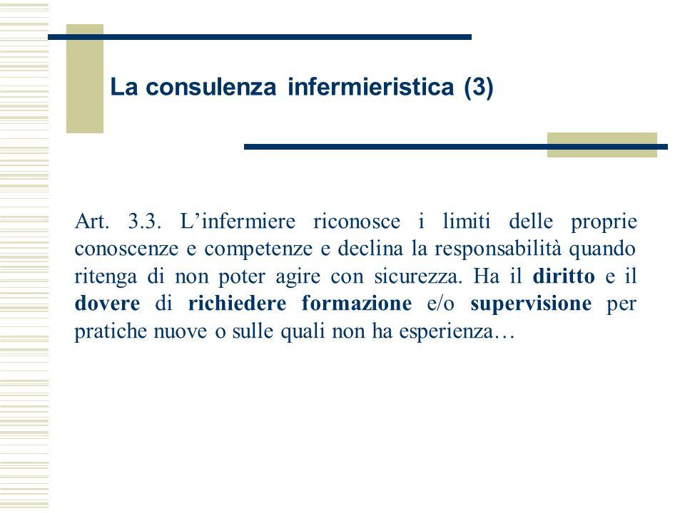 La consulenza infermieristica (3) Art. 3.3. Linfermiere riconosce i limiti delle proprie conoscenze e competenze e declina la responsabilità quando ri