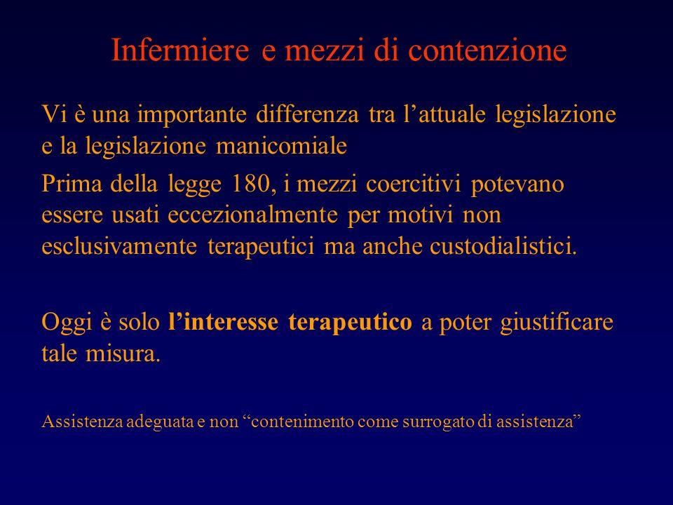 Infermiere e mezzi di contenzione Vi è una importante differenza tra lattuale legislazione e la legislazione manicomiale Prima della legge 180, i mezz