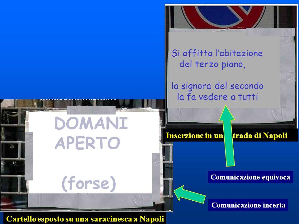 (forse) DOMANI APERTO (forse) Cartello esposto su una saracinesca a Napoli Comunicazione incerta Si affitta labitazione del terzo piano, la signora de