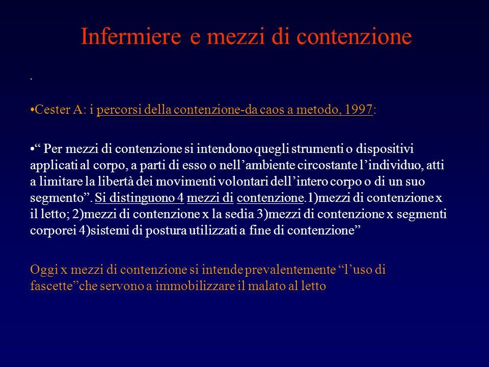 Infermiere e mezzi di contenzione. Cester A: i percorsi della contenzione-da caos a metodo, 1997: Per mezzi di contenzione si intendono quegli strumen