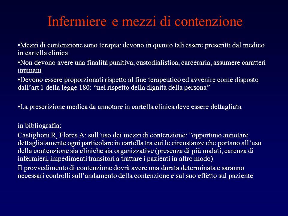 Infermiere e mezzi di contenzione Mezzi di contenzione sono terapia: devono in quanto tali essere prescritti dal medico in cartella clinica Non devono