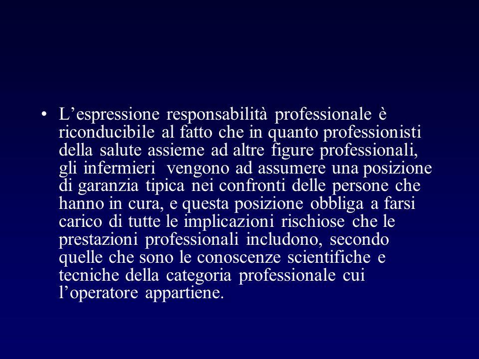 Lespressione responsabilità professionale è riconducibile al fatto che in quanto professionisti della salute assieme ad altre figure professionali, gl