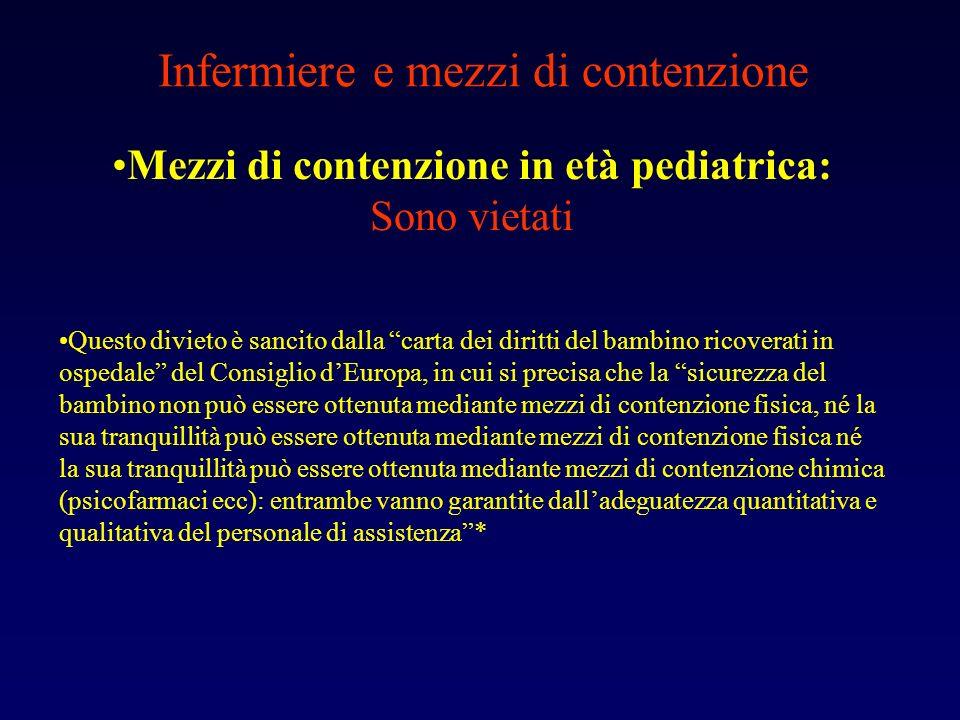 Infermiere e mezzi di contenzione Mezzi di contenzione in età pediatrica: Sono vietati Questo divieto è sancito dalla carta dei diritti del bambino ri