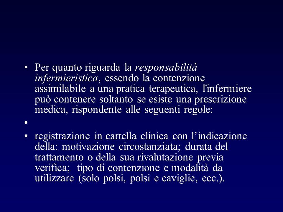 Per quanto riguarda la responsabilità infermieristica, essendo la contenzione assimilabile a una pratica terapeutica, l'infermiere può contenere solta