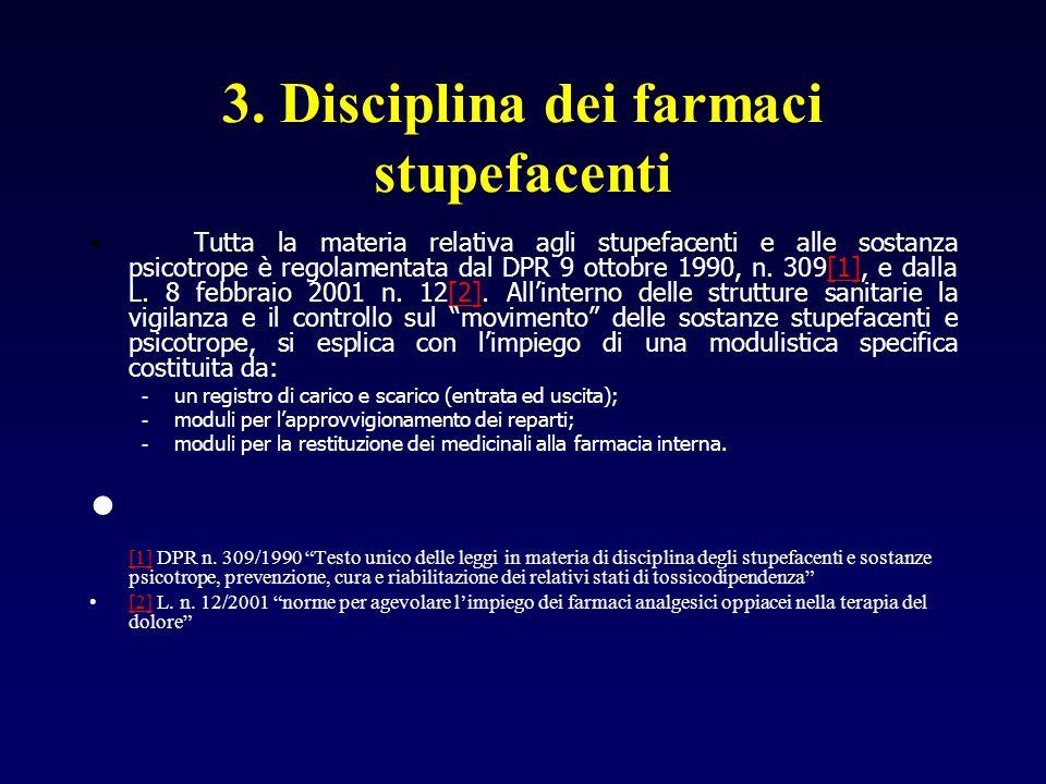 3. Disciplina dei farmaci stupefacenti Tutta la materia relativa agli stupefacenti e alle sostanza psicotrope è regolamentata dal DPR 9 ottobre 1990,
