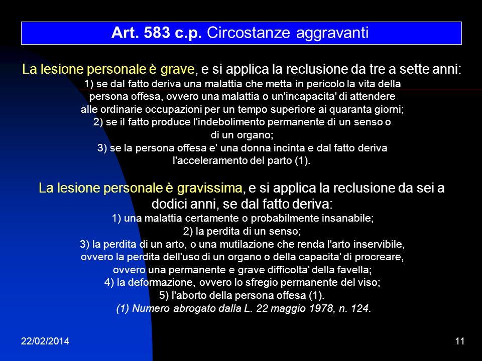 22/02/201411 Art. 583 c.p. Circostanze aggravanti La lesione personale è grave, e si applica la reclusione da tre a sette anni: 1) se dal fatto deriva
