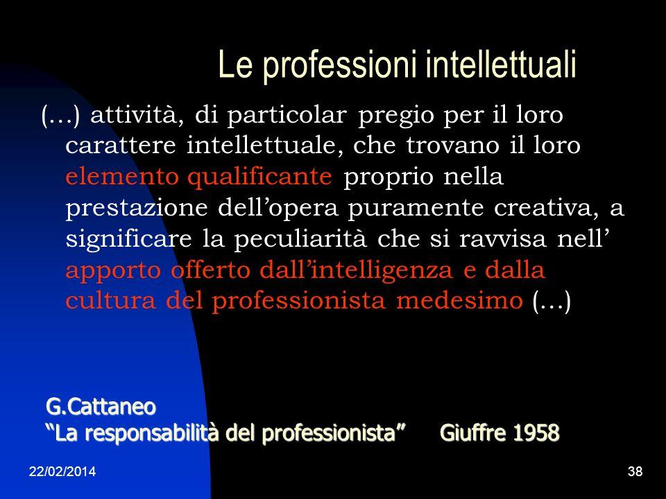 22/02/201438 Le professioni intellettuali (…) attività, di particolar pregio per il loro carattere intellettuale, che trovano il loro elemento qualifi