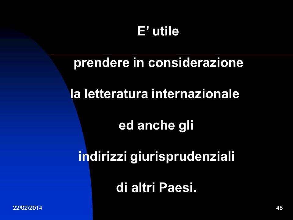 22/02/201448 E utile prendere in considerazione la letteratura internazionale ed anche gli indirizzi giurisprudenziali di altri Paesi.