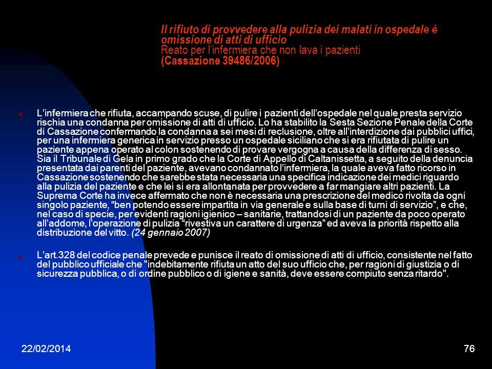 22/02/201476 Il rifiuto di provvedere alla pulizia dei malati in ospedale è omissione di atti di ufficio Reato per linfermiera che non lava i pazienti