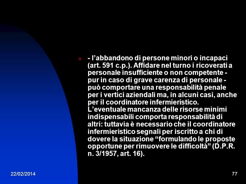 22/02/201477 - labbandono di persone minori o incapaci (art. 591 c.p.). Affidare nel turno i ricoverati a personale insufficiente o non competente - p