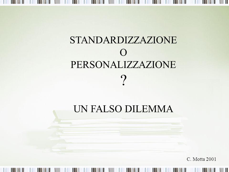 STANDARDIZZAZIONE O PERSONALIZZAZIONE ? UN FALSO DILEMMA C. Motta 2001