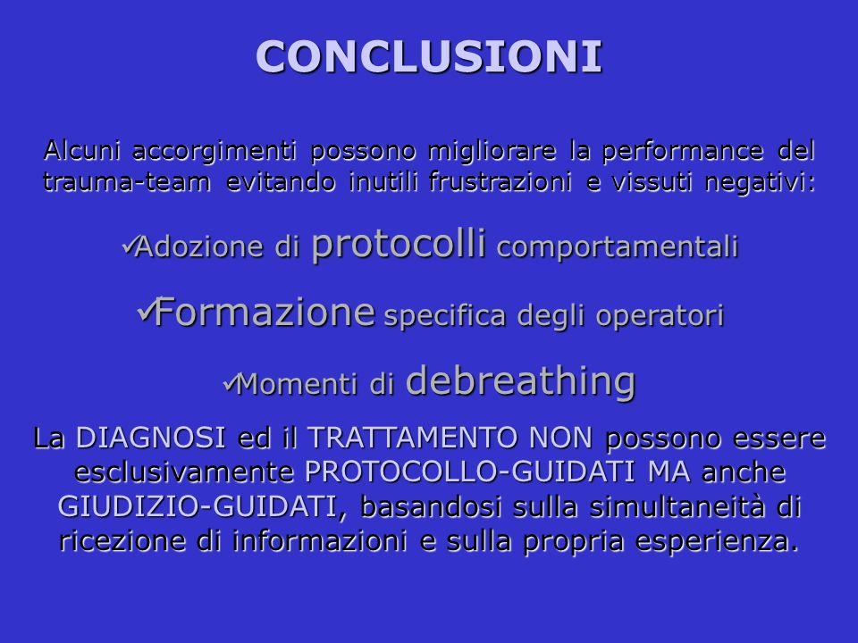 CONCLUSIONI Alcuni accorgimenti possono migliorare la performance del trauma-team evitando inutili frustrazioni e vissuti negativi: Adozione di protoc