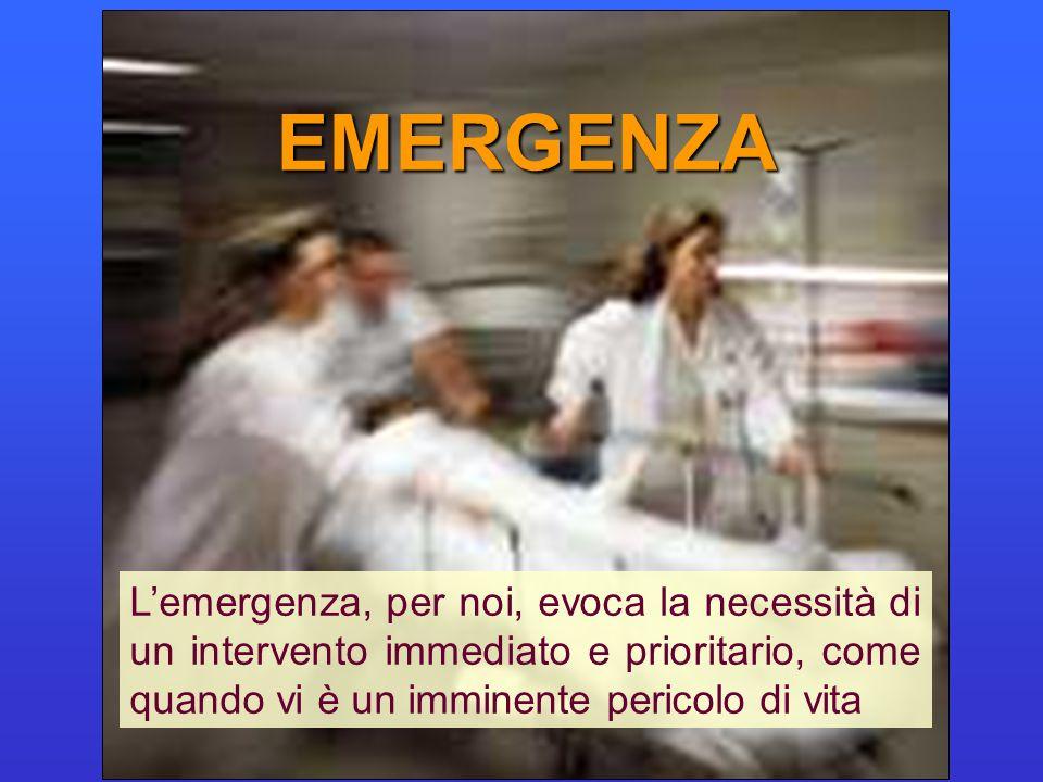 EMERGENZA Lemergenza, per noi, evoca la necessità di un intervento immediato e prioritario, come quando vi è un imminente pericolo di vita
