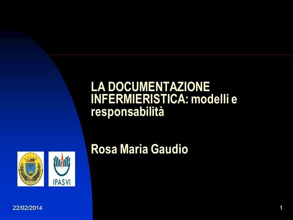22/02/20141 LA DOCUMENTAZIONE INFERMIERISTICA: modelli e responsabilità Rosa Maria Gaudio