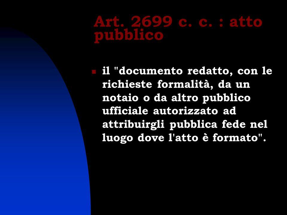 Art. 2699 c. c. : atto pubblico il