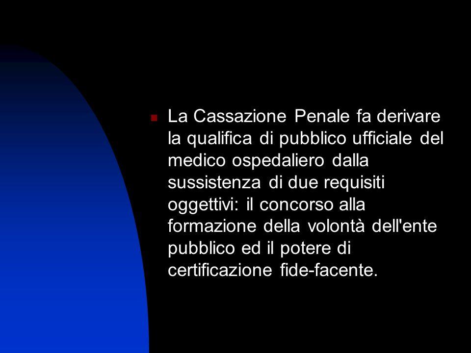 La Cassazione Penale fa derivare la qualifica di pubblico ufficiale del medico ospedaliero dalla sussistenza di due requisiti oggettivi: il concorso a