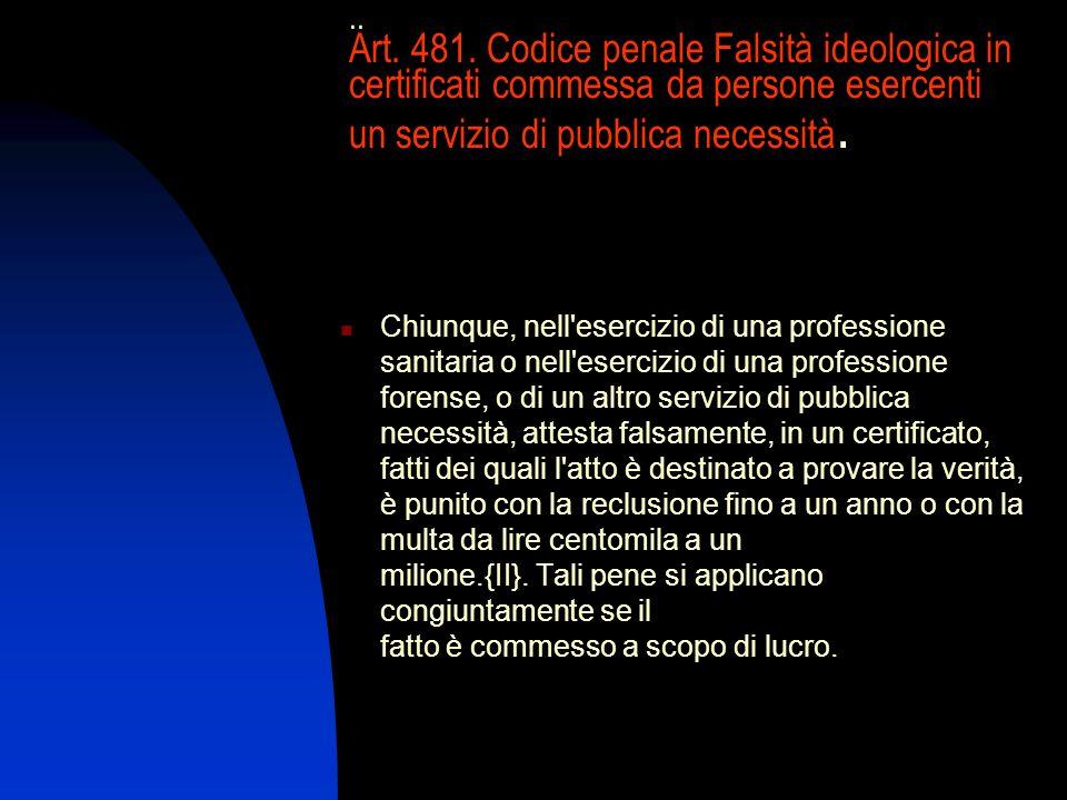 .. Art. 481. Codice penale Falsità ideologica in certificati commessa da persone esercenti un servizio di pubblica necessità. Chiunque, nell'esercizio