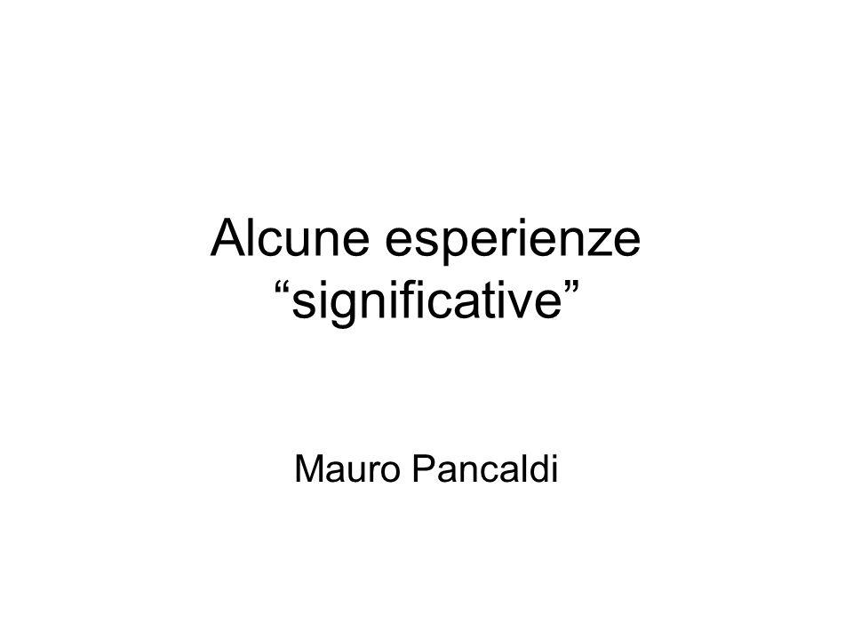 Alcune esperienze significative Mauro Pancaldi