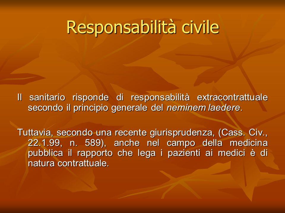 Responsabilità civile Il sanitario risponde di responsabilità extracontrattuale secondo il principio generale del neminem laedere. Tuttavia, secondo u