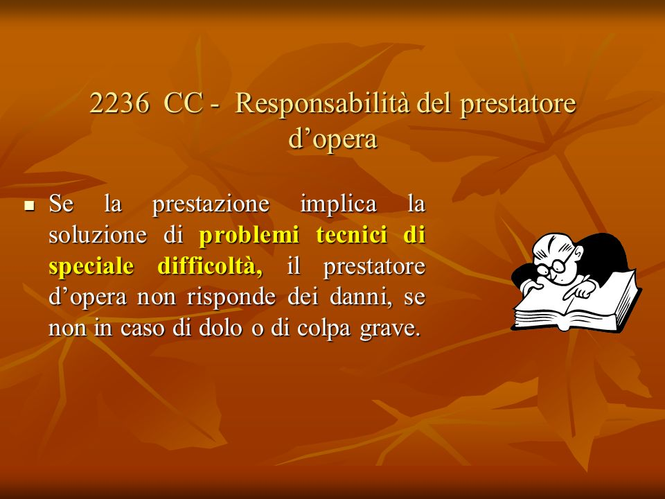 2236 CC - Responsabilità del prestatore dopera Se la prestazione implica la soluzione di problemi tecnici di speciale difficoltà, il prestatore dopera