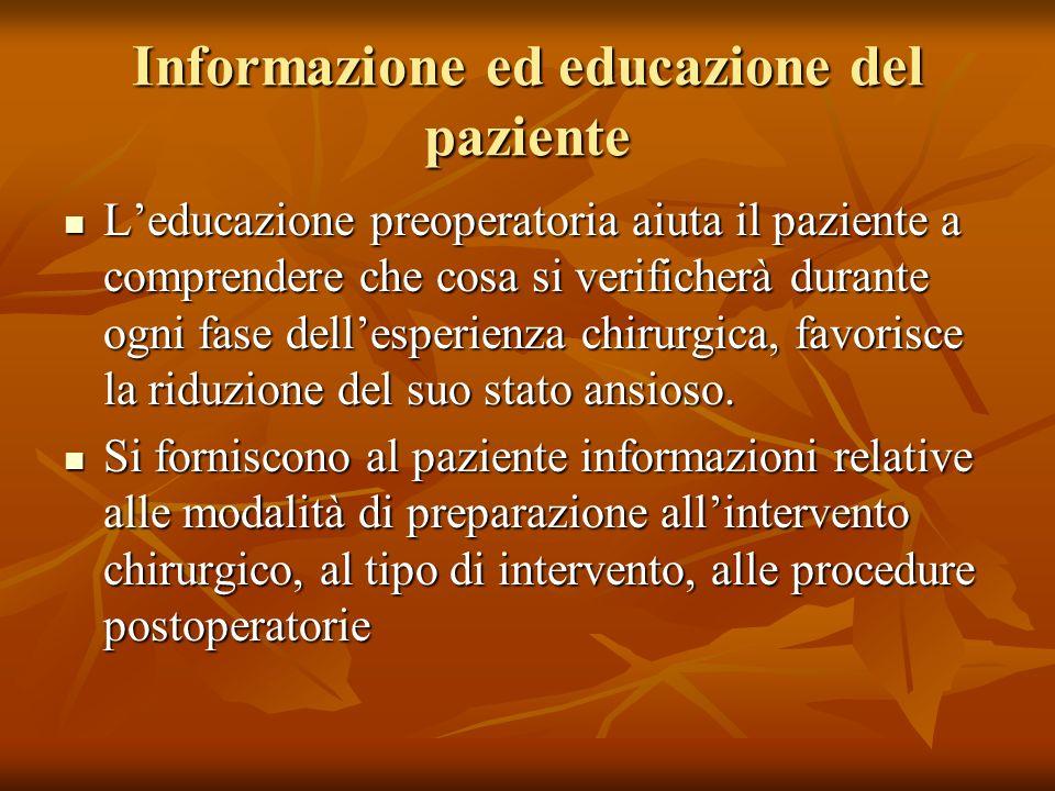 Informazione ed educazione del paziente Leducazione preoperatoria aiuta il paziente a comprendere che cosa si verificherà durante ogni fase dellesperi