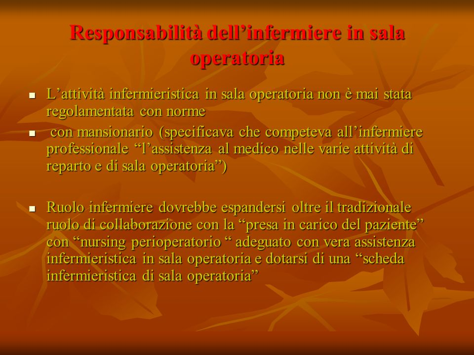 Responsabilità dellinfermiere in sala operatoria Lattività infermieristica in sala operatoria non è mai stata regolamentata con norme Lattività inferm