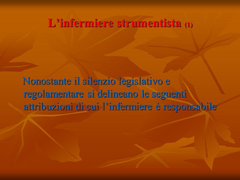 Linfermiere strumentista (1) Nonostante il silenzio legislativo e regolamentare si delineano le seguenti attribuzioni di cui linfermiere è responsabil