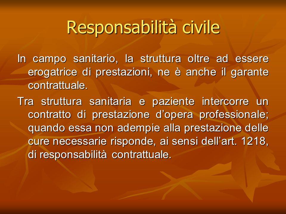 Responsabilità civile In campo sanitario, la struttura oltre ad essere erogatrice di prestazioni, ne è anche il garante contrattuale. Tra struttura sa