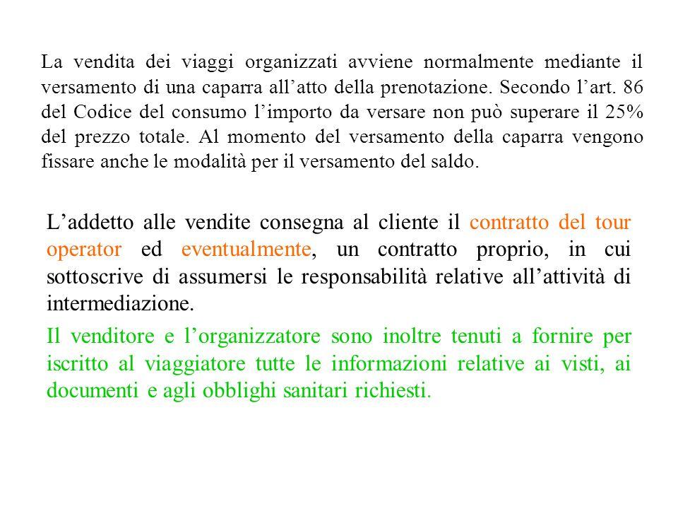 In particolare per quanto riguarda la vendita dei servizi turistici, il Codice del consumo stabilisce: loggetto dei pacchetti turistici; la forma e il