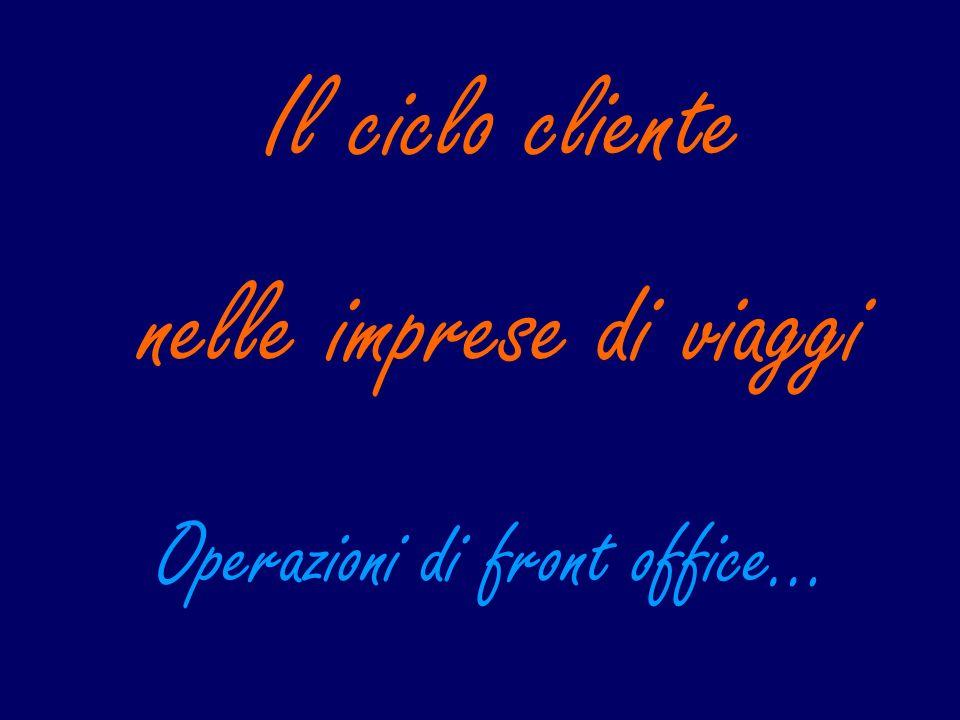 Il ciclo cliente nelle imprese di viaggi Operazioni di front office…