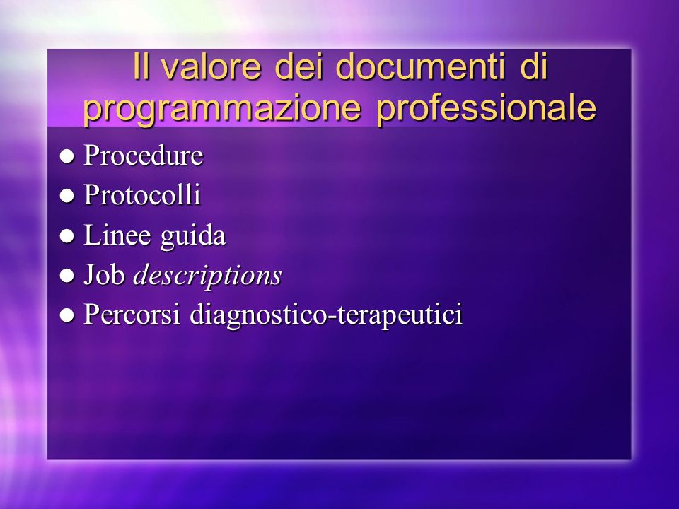 Il valore dei documenti di programmazione professionale Procedure Procedure Protocolli Protocolli Linee guida Linee guida Job descriptions Job descrip