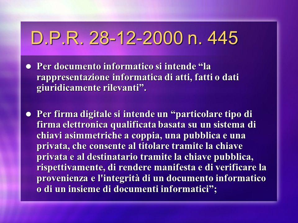 D.P.R. 28-12-2000 n. 445 D.P.R. 28-12-2000 n. 445 Per documento informatico si intende la rappresentazione informatica di atti, fatti o dati giuridica