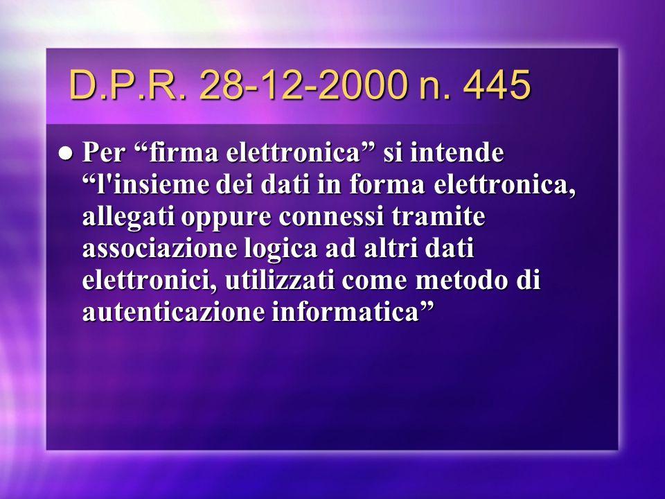 D.P.R. 28-12-2000 n. 445 D.P.R. 28-12-2000 n. 445 Per firma elettronica si intende l'insieme dei dati in forma elettronica, allegati oppure connessi t