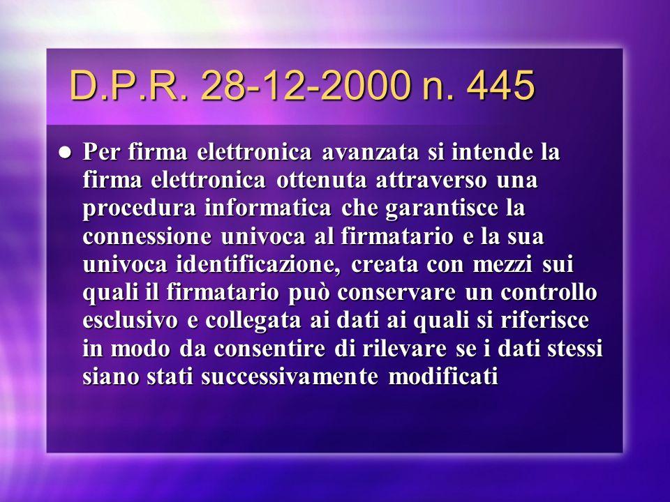 D.P.R. 28-12-2000 n. 445 D.P.R. 28-12-2000 n. 445 Per firma elettronica avanzata si intende la firma elettronica ottenuta attraverso una procedura inf