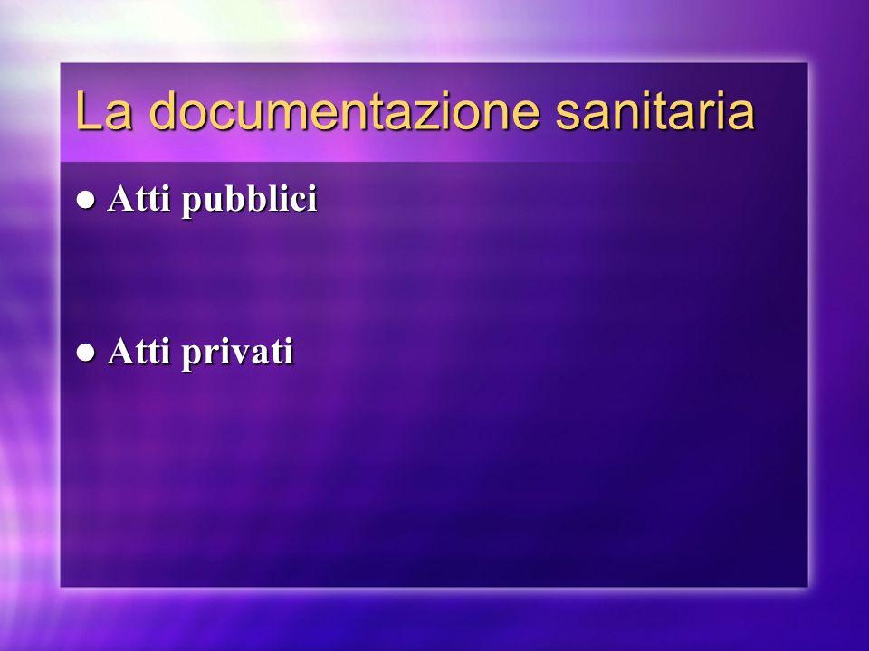 La documentazione sanitaria Atti pubblici Atti pubblici Atti privati Atti privati