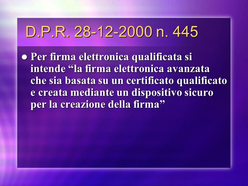 D.P.R. 28-12-2000 n. 445 D.P.R. 28-12-2000 n. 445 Per firma elettronica qualificata si intende la firma elettronica avanzata che sia basata su un cert