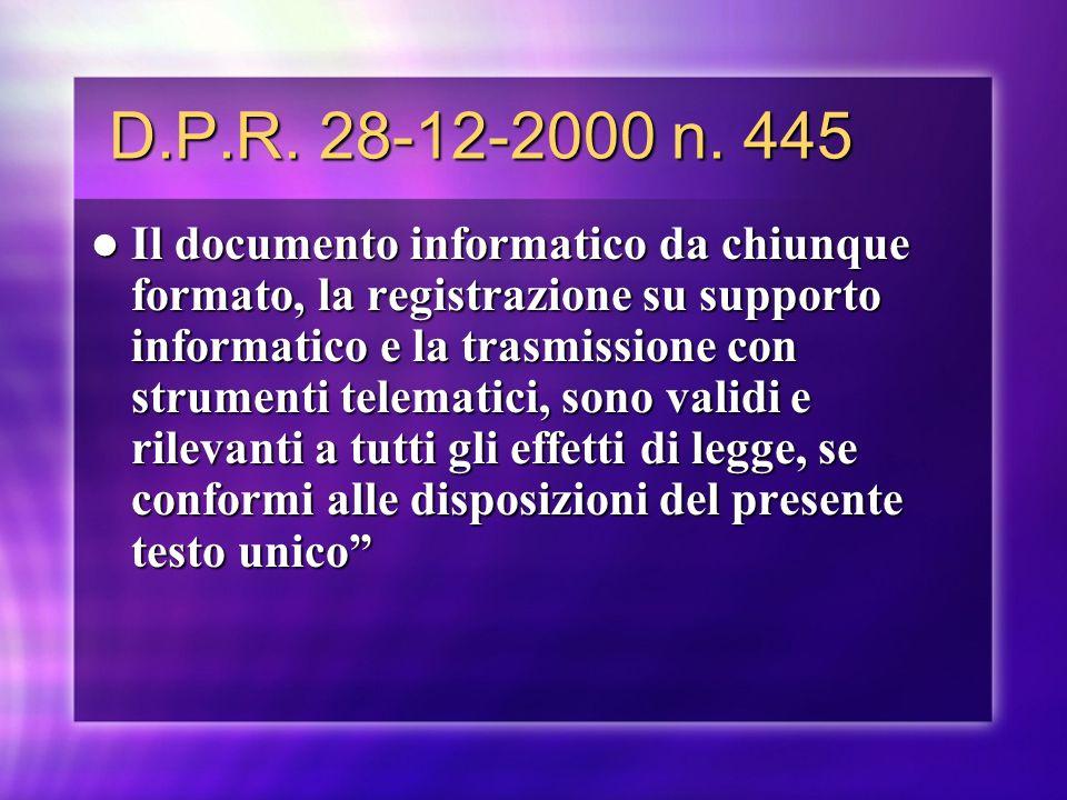 D.P.R. 28-12-2000 n. 445 D.P.R. 28-12-2000 n. 445 Il documento informatico da chiunque formato, la registrazione su supporto informatico e la trasmiss