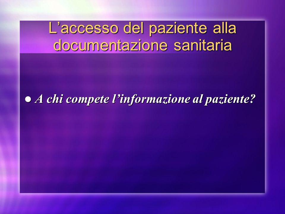 Laccesso del paziente alla documentazione sanitaria A chi compete linformazione al paziente? A chi compete linformazione al paziente?