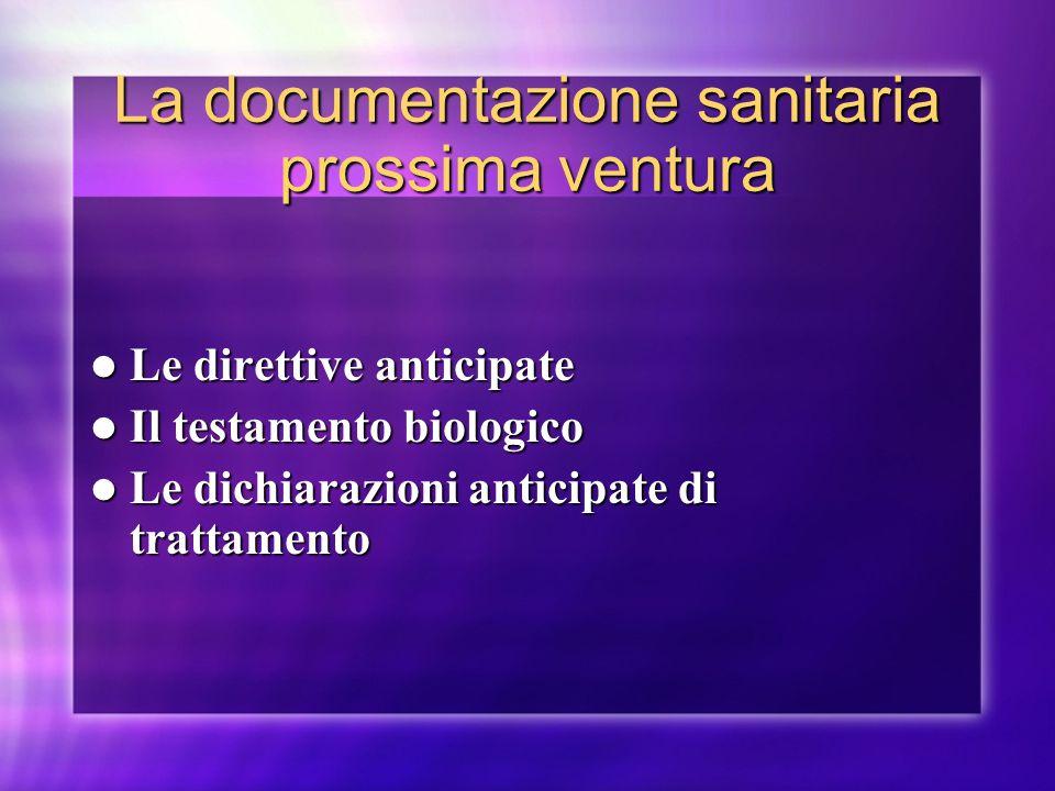 La documentazione sanitaria prossima ventura Le direttive anticipate Le direttive anticipate Il testamento biologico Il testamento biologico Le dichia
