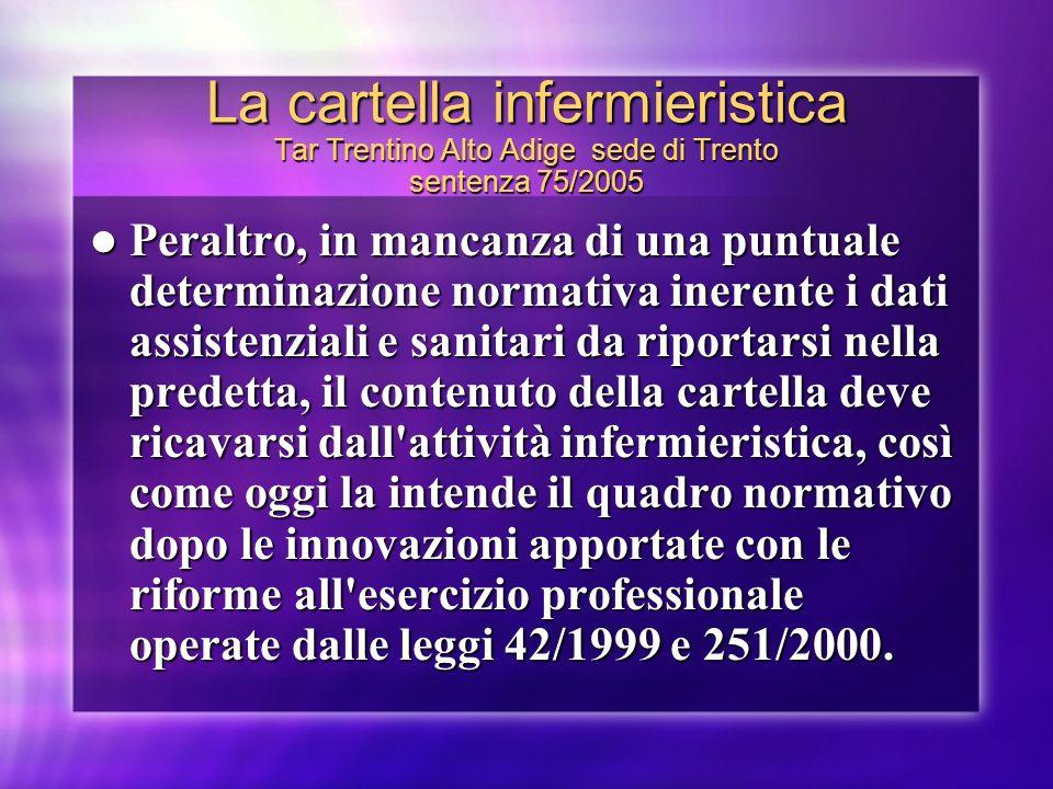 La cartella infermieristica Tar Trentino Alto Adige sede di Trento sentenza 75/2005 Peraltro, in mancanza di una puntuale determinazione normativa ine