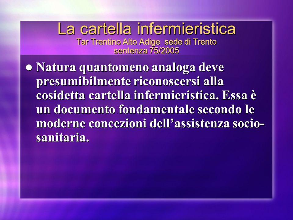 La cartella infermieristica Tar Trentino Alto Adige sede di Trento sentenza 75/2005 Natura quantomeno analoga deve presumibilmente riconoscersi alla c