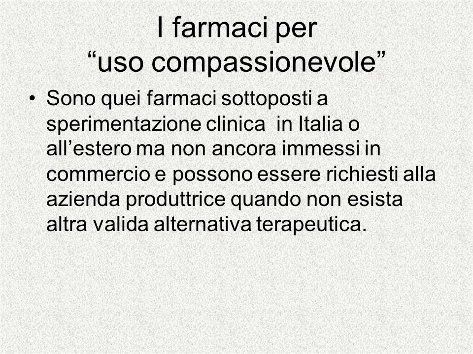 I farmaci peruso compassionevole Sono quei farmaci sottoposti a sperimentazione clinica in Italia o allestero ma non ancora immessi in commercio e pos