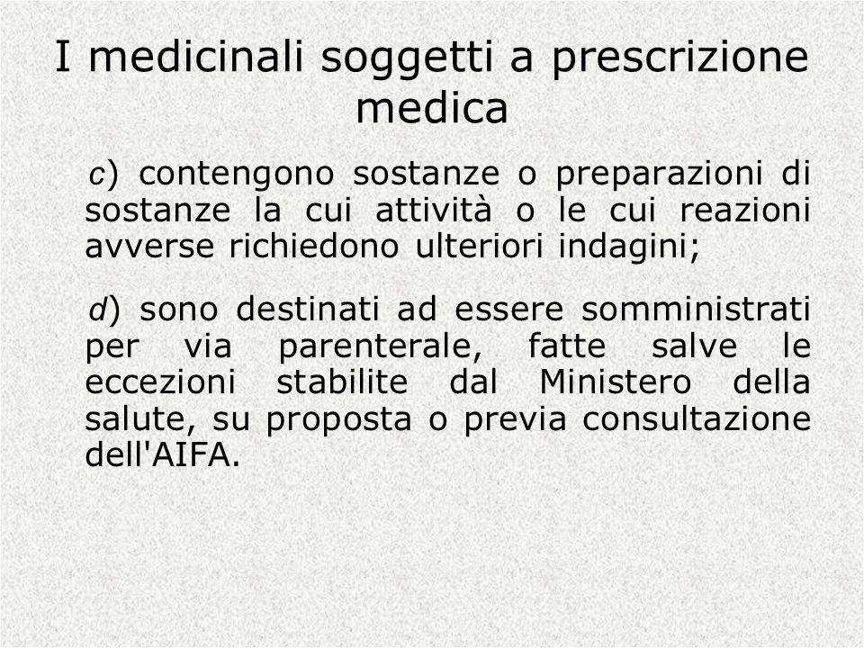 I medicinali soggetti a prescrizione medica c ) contengono sostanze o preparazioni di sostanze la cui attività o le cui reazioni avverse richiedono ul