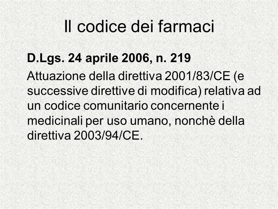 Il codice dei farmaci D.Lgs. 24 aprile 2006, n. 219 Attuazione della direttiva 2001/83/CE (e successive direttive di modifica) relativa ad un codice c