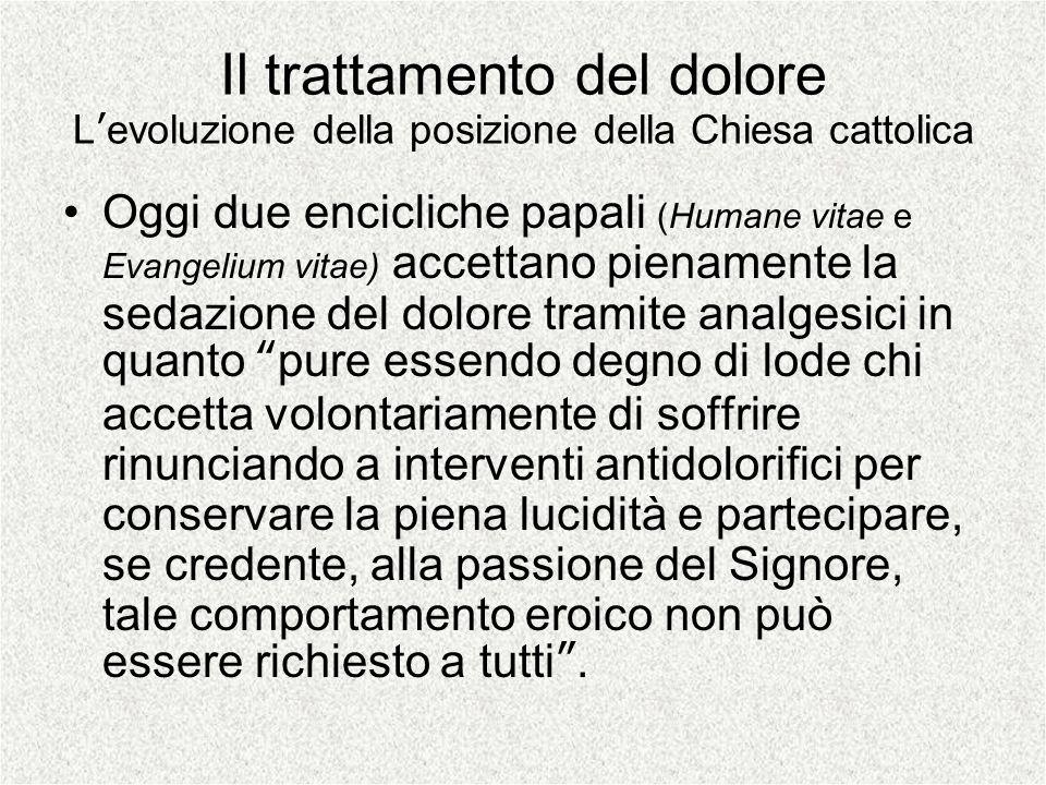 Il trattamento del dolore Levoluzione della posizione della Chiesa cattolica Oggi due encicliche papali (Humane vitae e Evangelium vitae) accettano pi