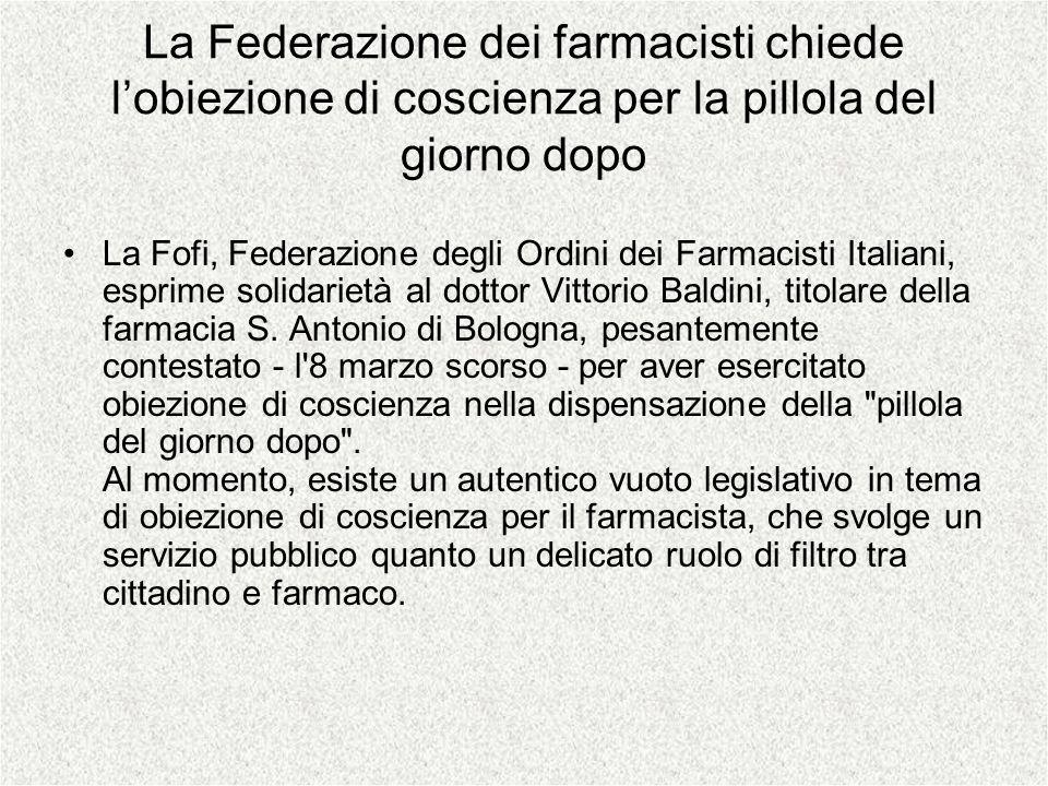 La Federazione dei farmacisti chiede lobiezione di coscienza per la pillola del giorno dopo La Fofi, Federazione degli Ordini dei Farmacisti Italiani,